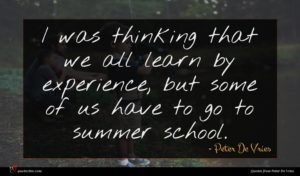Peter De Vries quote : I was thinking that ...