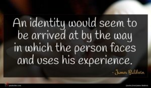 James Baldwin quote : An identity would seem ...