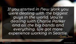 Quincy Jones quote : If you started in ...