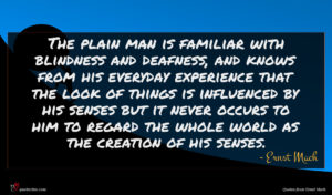 Ernst Mach quote : The plain man is ...