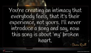 Diana Krall quote : You're creating an intimacy ...