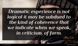 Allen Tate quote : Dramatic experience is not ...