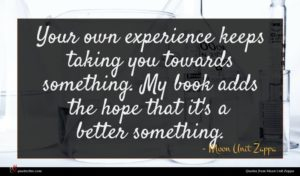 Moon Unit Zappa quote : Your own experience keeps ...
