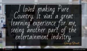George Strait quote : I loved making Pure ...
