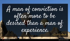 Curt Siodmak quote : A man of conviction ...
