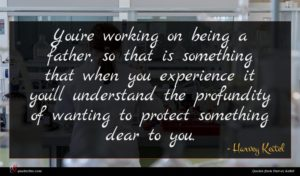 Harvey Keitel quote : You're working on being ...