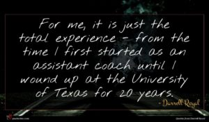 Darrell Royal quote : For me it is ...
