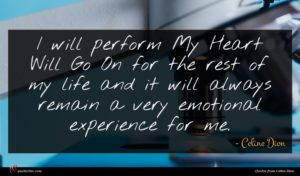 Celine Dion quote : I will perform My ...