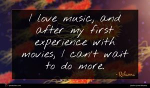 Rihanna quote : I love music and ...