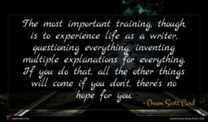 Orson Scott Card quote : The most important training ...