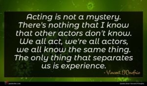 Vincent D'Onofrio quote : Acting is not a ...