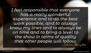 Julianna Margulies quote : I feel responsible that ...