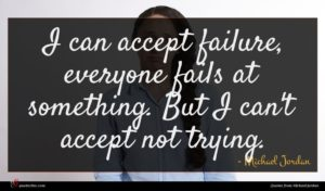 Michael Jordan quote : I can accept failure ...