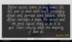 Napoleon Hill quote : Before success comes in ...