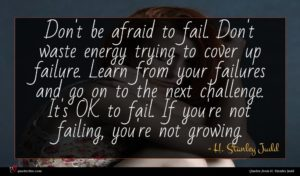 H. Stanley Judd quote : Don't be afraid to ...