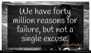 Rudyard Kipling quote : We have forty million ...