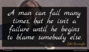 John Burroughs quote : A man can fail ...