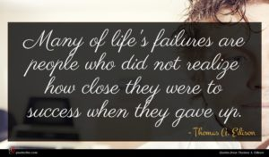 Thomas A. Edison quote : Many of life's failures ...