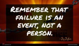 Zig Ziglar quote : Remember that failure is ...