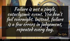 Jim Rohn quote : Failure is not a ...