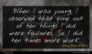 George Bernard Shaw quote : When I was young ...