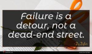Zig Ziglar quote : Failure is a detour ...