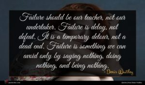 Denis Waitley quote : Failure should be our ...