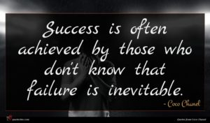 Coco Chanel quote : Success is often achieved ...