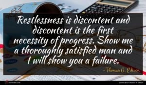 Thomas A. Edison quote : Restlessness is discontent and ...