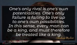 Abraham Maslow quote : One's only rival is ...