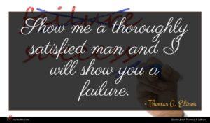 Thomas A. Edison quote : Show me a thoroughly ...