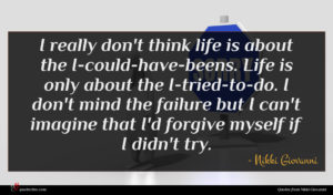 Nikki Giovanni quote : I really don't think ...