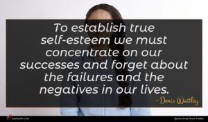 Denis Waitley quote : To establish true self-esteem ...