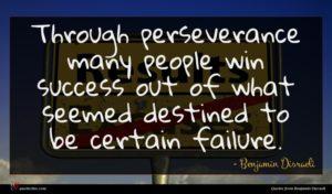 Benjamin Disraeli quote : Through perseverance many people ...