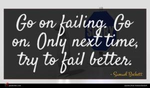 Samuel Beckett quote : Go on failing Go ...