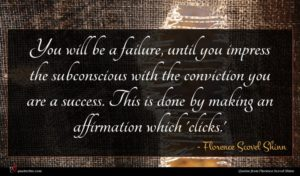 Florence Scovel Shinn quote : You will be a ...