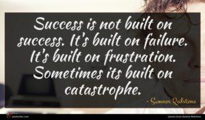 Sumner Redstone quote : Success is not built ...