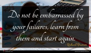 Richard Branson quote : Do not be embarrassed ...