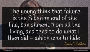 James A. Baldwin quote : The young think that ...