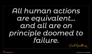 Carl Sandburg quote : All human actions are ...