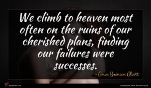 Amos Bronson Alcott quote : We climb to heaven ...