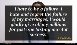 J. Paul Getty quote : I hate to be ...