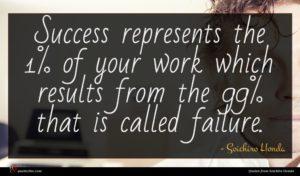 Soichiro Honda quote : Success represents the of ...