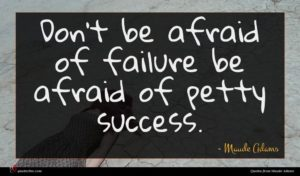Maude Adams quote : Don't be afraid of ...