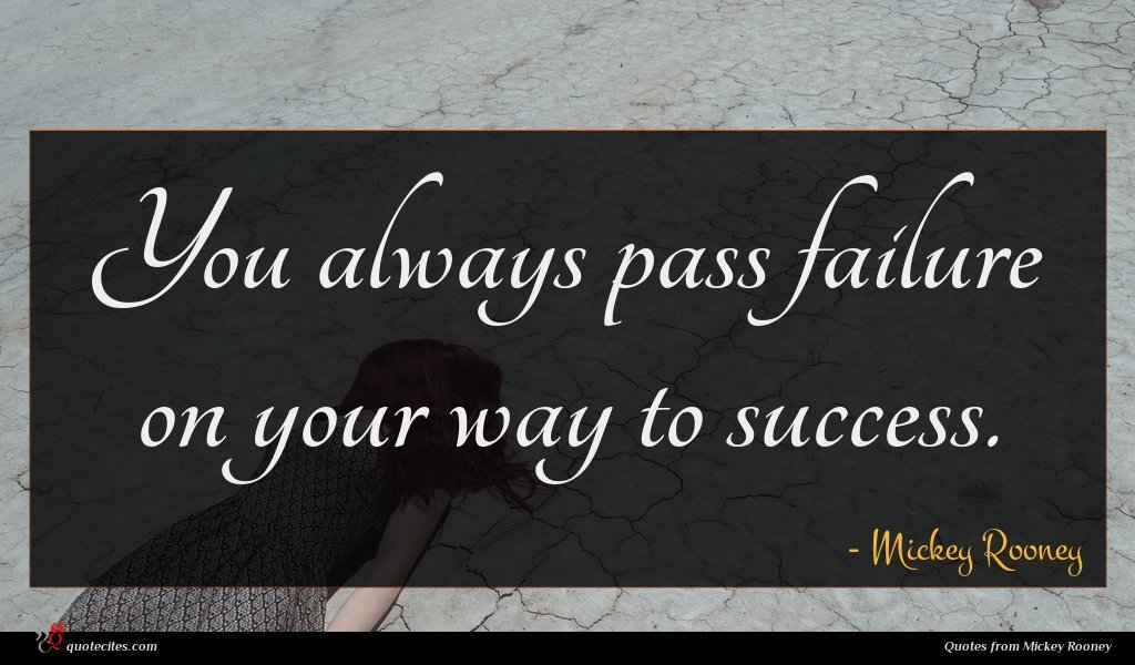 You always pass failure on your way to success.