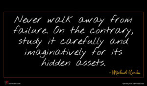 Michael Korda quote : Never walk away from ...