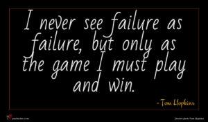 Tom Hopkins quote : I never see failure ...