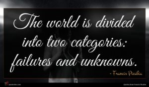 Francis Picabia quote : The world is divided ...