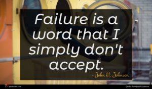 John H. Johnson quote : Failure is a word ...