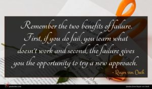 Roger von Oech quote : Remember the two benefits ...